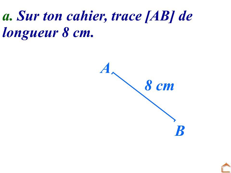 a. Sur ton cahier, trace [AB] de